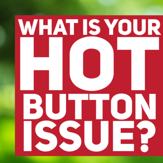 What's your hot button issue?